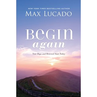 Begin Again: Your Hope and Renewal Start Today (Max Lucado), Hardcover