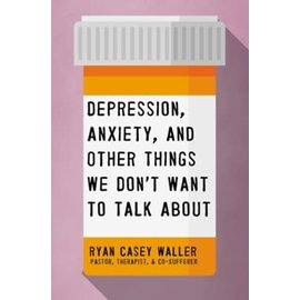 Depression, Anxiety, and Other Things We Don't Want to Talk About (Ryan Waller), Paperback