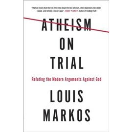 Atheism on Trial: Refuting the Modern Arguments Against God (Louis Markos), Paperback