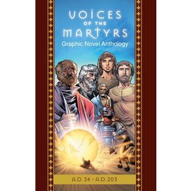 Voice of the Martyrs: Graphic Novel Anthology, A.D. 34-A.D. 203, Hardcover