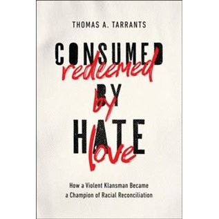 Consumed by Hate, Redeemed by Love (Thomas A. Tarrants), Paperback