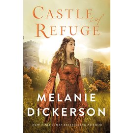 COMING JUNE 2021! A Dericott Tale #2: Castle of Refuge (Melanie Dickerson), Hardcover