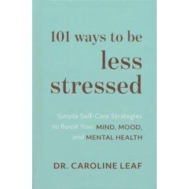 101 Ways to be Less Stressed (Dr. Caroline Leaf), Hardcover