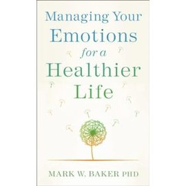 Managing Your Emotions for a Healthier Life (Mark W. Baker PhD), Paperback