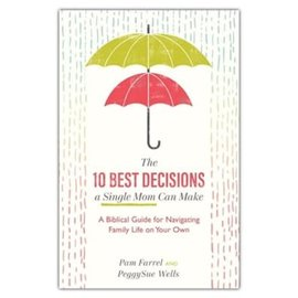 The 10 Best Decisions a Single Mom Can Make (Pam Farrel & PeggySue Wells), Paperback