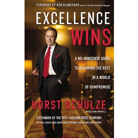 Excellence Wins: A No-Nonsense Guide to Becoming the Best in a World of Compromise (Horst Schulze), Hardcover