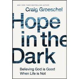 Hope in the Dark: Believing God is Good When Life is Not (Craig Groeschel), Hardcover