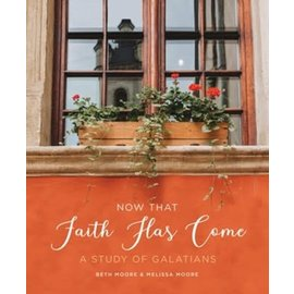 Now that Faith Has Come: A Study of Galatians (Beth Moore, Melissa Moore)