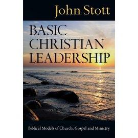 Basic Christian Leadership: Biblical Models of Church, Gospel and Ministry (John Stott), Paperback