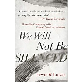 We Will Not Be Silenced: Responding Courageously to Our Culture's Assault on Christianity (Erwin W. Lutzer), Paperback