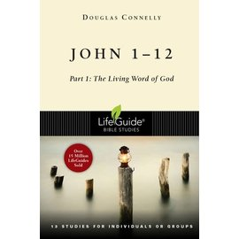 LifeGuide Bible Study: John 1-12 (Part 1: The Living Word of God)