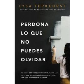 Perdona lo que no puedes olvidar (Forgiving What You Can't Forget) (Lysa Terkeurst), Paperback