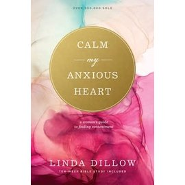 Calm My Anxious Heart: A Woman's Guide to Finding Contentment (Linda Dillow), Paperback