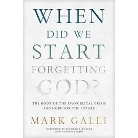 When Did We Start Forgetting God?: The Root of the Evangelical Crisis and Hope for the Future (Mark Galli), Paperback