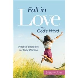 Fall in Love with God's Word: Practical Strategies for Busy Women (Brittany Ann), Paperback