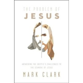 The Problem of Jesus: Answering the Skeptic's Challenges to the Scandal of Jesus (Mark Clark), Paperback