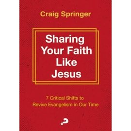 Sharing Your Faith Like Jesus: 7 Critical Shifts to Revive Evangelism in Our Time (Craig Springer), Paperback