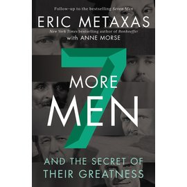 7 More Men and the Secret of their Greatness (Eric Metaxas), Hardcover