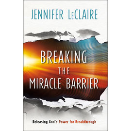 Breaking the Miracle Barrier (Jennifer LeClaire), Paperback