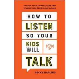 How To Listen So Your Kids Will Talk (Becky Harling), Paperback