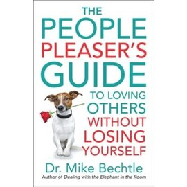 The People Pleaser's Guide to Loving Others (Dr. Mike Bechtle), Paperback