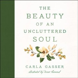 The Beauty of an Uncluttered Soul (Carla Gasser), Hardcover