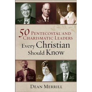 50 Pentecostal and Charismatic Leaders Every Christian Should Know (Dean Merrill), Paperback