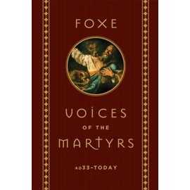 Foxe Voices of the Martyrs: AD33-Today, Hardcover