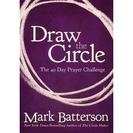 Draw the Circle: The 40 Day Prayer Challenge (Mark Batterson), Paperback