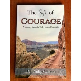 The Gift of Courage: A Journey from the Valley to the Mountain (Dr. Philip Calvert), Paperback