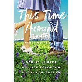 COMING JUNE 2021: This Time Around (Denise Hunter, Melissa Ferguson, Kathleen Fuller), Paperback