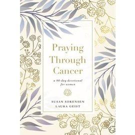COMING JULY 2021: Praying Through Cancer (Susan Sorensen, Laura Geist), Hardcover