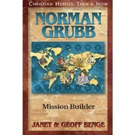 Norman Grubb : Mission Builder (Janet & Geoff Benge), Paperback