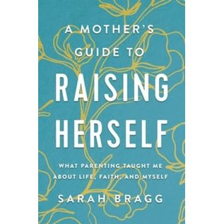 COMING JULY 2021: A Mother's Guide to Raising Herself (Sarah Bragg), Paperback