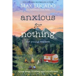 COMING JUNE 2021: Anxious for Nothing for Young Readers (Max Lucado), Paperback