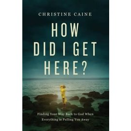 How Did I Get Here? (Christine Caine), Hardcover