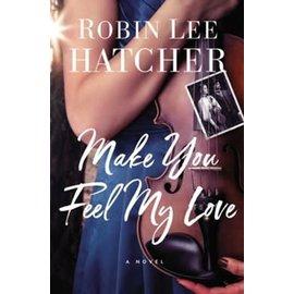 Make You Feel My Love (Robin Lee Hatcher), Paperback