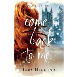 Waters of Time #1: Come Back to Me (Jody Hedlund), Paperback