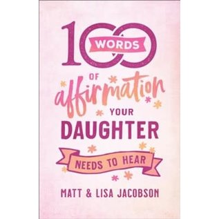 COMING SUMMER 2021 100 Words of Affirmation Your Daughter Needs to Hear (Matt & Lisa Jacobson), Paperback