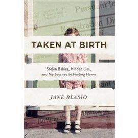 Taken at Birth: Stolen Babies, Hidden Lies, and My Journey to Finding Home (Jane Blasio), Hardcover