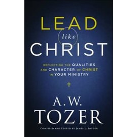 Lead like Christ: Reflecting the Qualities and Character of Christ in Your Ministry (A.W. Tozer), Paperback