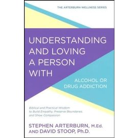 Understanding and Loving a Person with Alcohol or Drug Addiction (Stephen Arterburn, David Stoop)