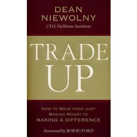 Trade Up: How to Move from Just Making Money to Making a Difference (Dean Niewolny), Hardcover