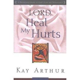 Lord, Heal My Hurts (Kay Arthur), Paperback