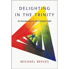 Delighting in the Trinity (Michael Reeves), Paperback