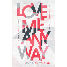 COMING FALL 2021 Love Me Anyway (Jared C. Wilson), Paperback
