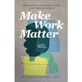 COMING FALL 2021 Make Work Matter (Michaela O'Donnell), Paperback