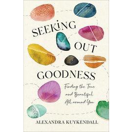 COMING FALL 2021 Seeking Out Goodness (Alexandra Kuykendall), Paperback