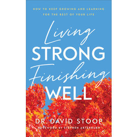 Living Strong, Finishing Well (Dr. David Stoop), Paperback