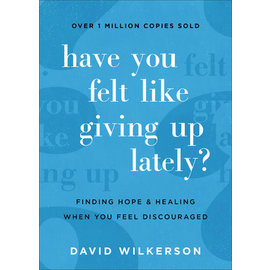 COMING FALL 2021 Have You Felt Like Giving Up Lately? (David Wilkerson), Paperback